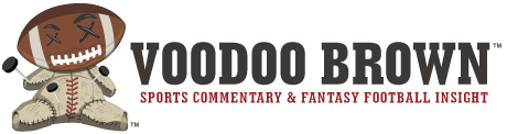 Voodoo Brown: Sports Commentary & Fantasy Football Insight